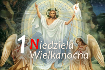 1 Niedziela Wielkanocna - Zmartwychwstanie Pańskie